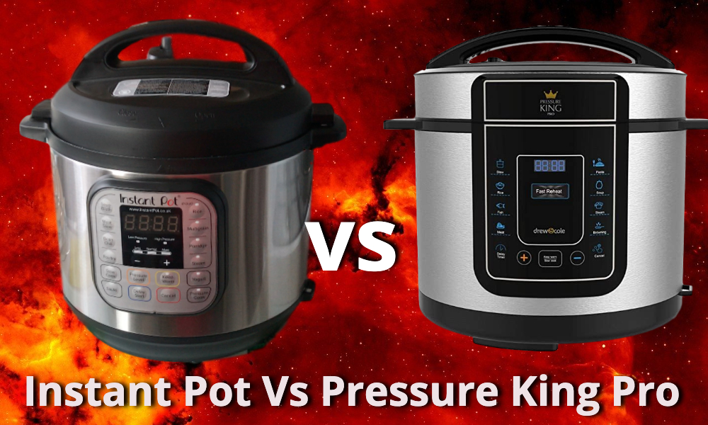 Instant Pot Vs Pressure King Pro